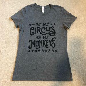 Ladies Gray T-shirt Not My Circus Not My Monkeys